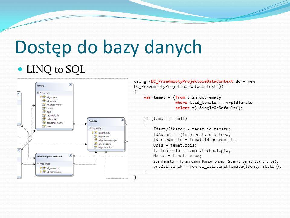 Dostęp do bazy danych LINQ to SQL using (DC_PrzedmiotyProjektoweDataContext dc = new DC_PrzedmiotyProjektoweDataContext()) { var temat = (from t in dc
