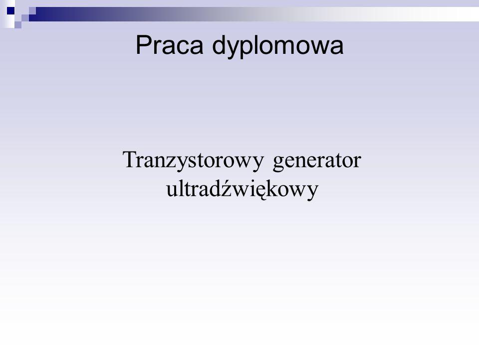 Praca dyplomowa Tranzystorowy generator ultradźwiękowy