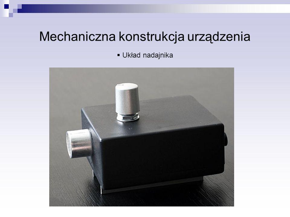 Mechaniczna konstrukcja urządzenia Układ nadajnika