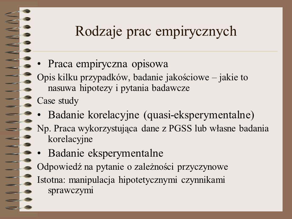 Rodzaje prac empirycznych Praca empiryczna opisowa Opis kilku przypadków, badanie jakościowe – jakie to nasuwa hipotezy i pytania badawcze Case study