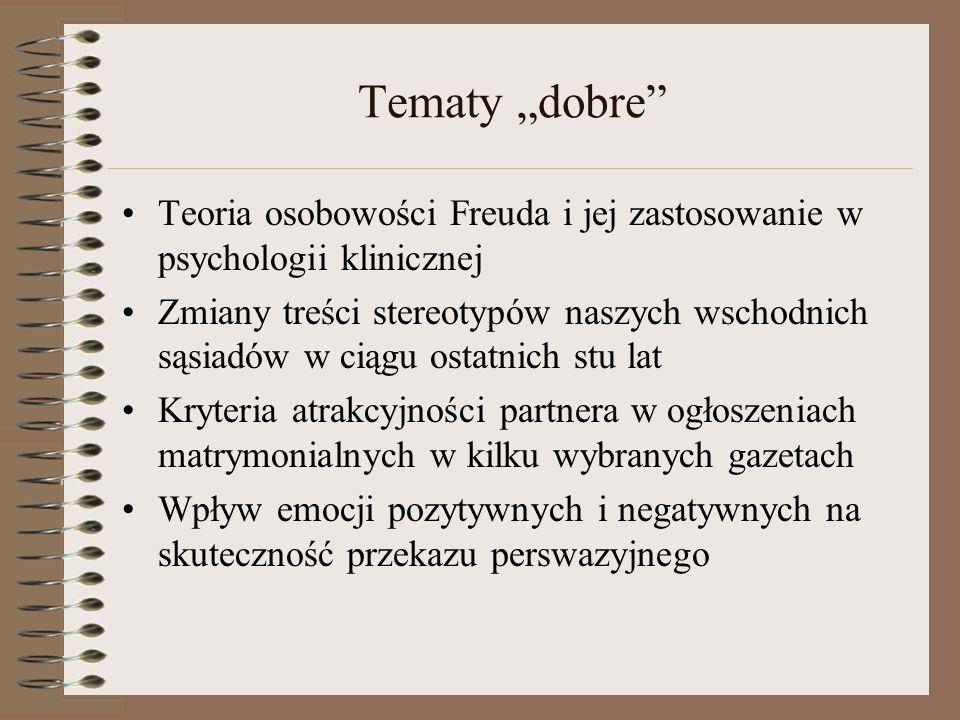 Tematy dobre Teoria osobowości Freuda i jej zastosowanie w psychologii klinicznej Zmiany treści stereotypów naszych wschodnich sąsiadów w ciągu ostatn