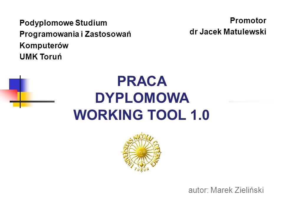 Podyplomowe Studium Programowania i Zastosowań Komputerów UMK Toruń Promotor dr Jacek Matulewski PRACA DYPLOMOWA WORKING TOOL 1.0 autor: Marek Zielińs
