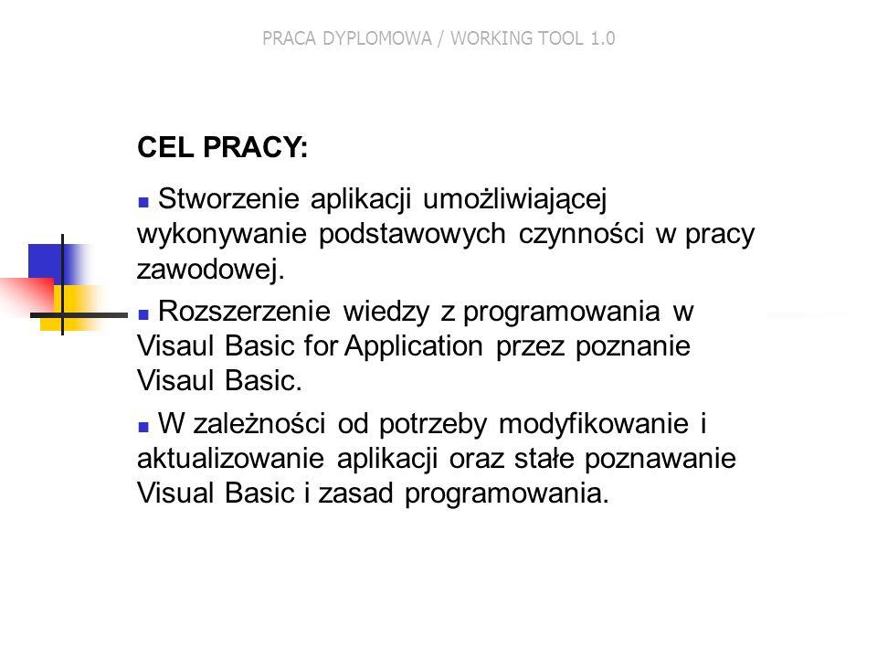 PRACA DYPLOMOWA / WORKING TOOL 1.0 CEL PRACY: Stworzenie aplikacji umożliwiającej wykonywanie podstawowych czynności w pracy zawodowej. Rozszerzenie w