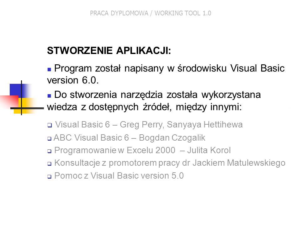 STWORZENIE APLIKACJI: Program został napisany w środowisku Visual Basic version 6.0. Do stworzenia narzędzia została wykorzystana wiedza z dostępnych