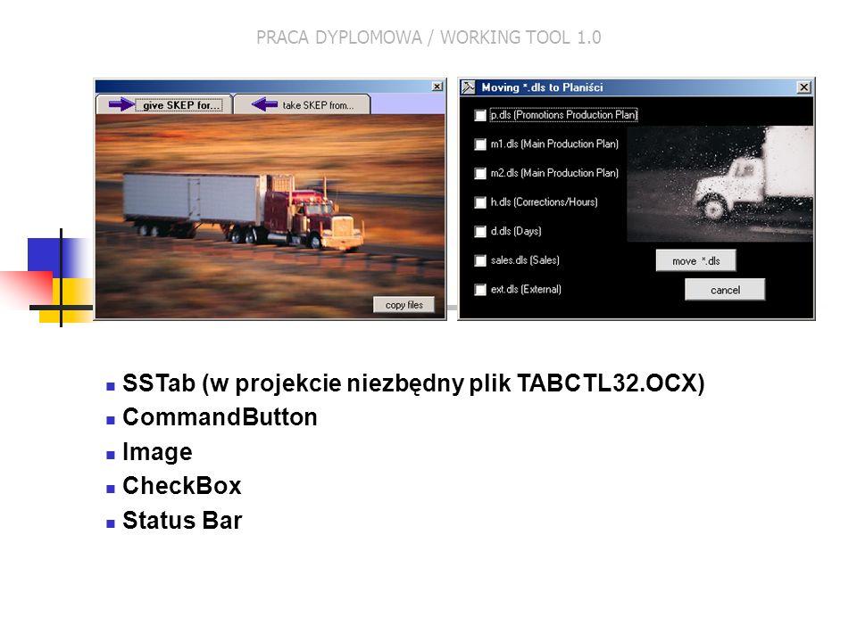 SSTab (w projekcie niezbędny plik TABCTL32.OCX) CommandButton Image CheckBox Status Bar PRACA DYPLOMOWA / WORKING TOOL 1.0