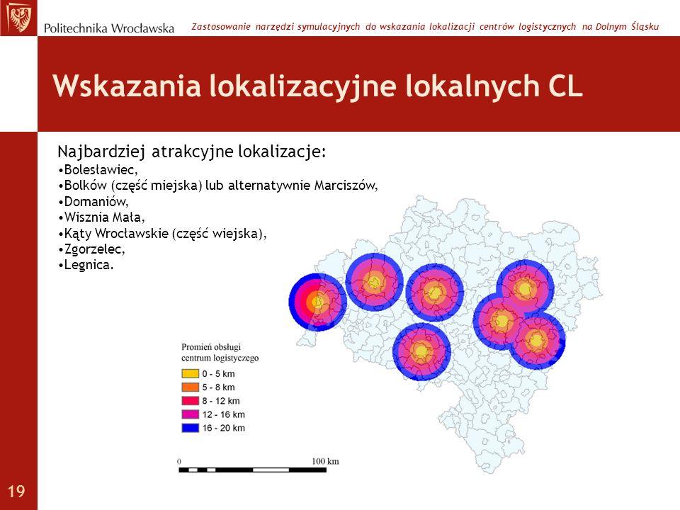 Wskazania lokalizacyjne lokalnych CL Najbardziej atrakcyjne lokalizacje: Bolesławiec, Bolków (część miejska) lub alternatywnie Marciszów, Domaniów, Wi