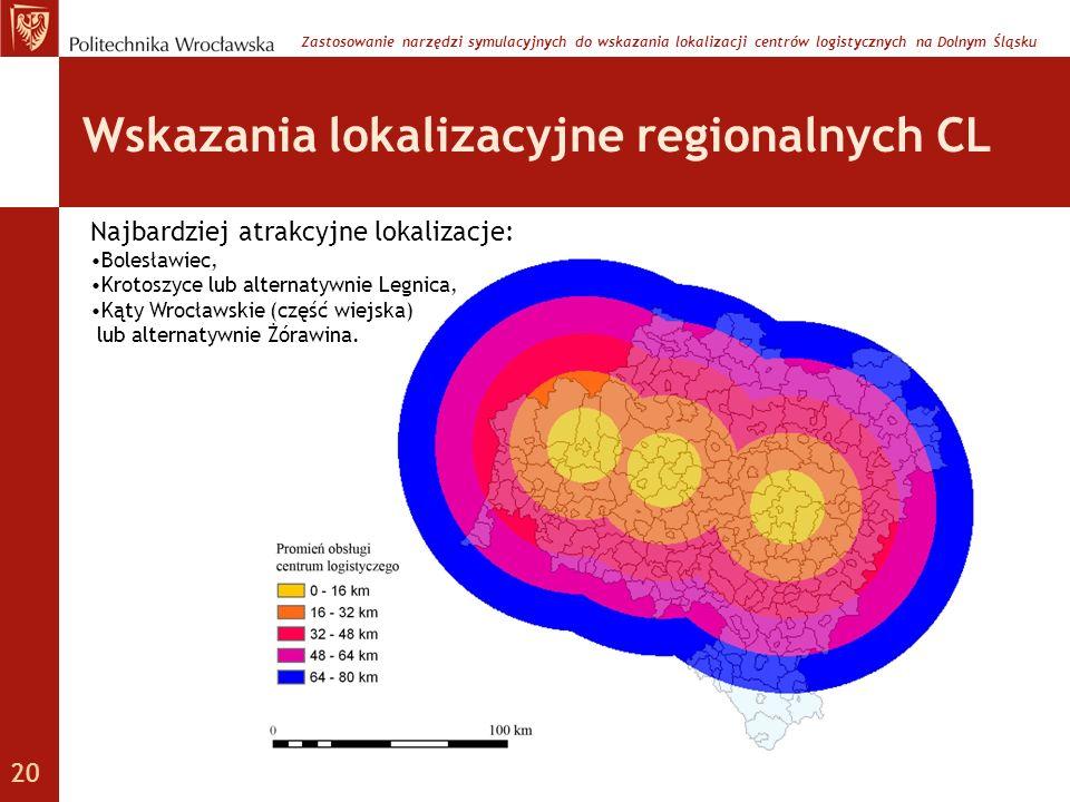 Wskazania lokalizacyjne regionalnych CL Najbardziej atrakcyjne lokalizacje: Bolesławiec, Krotoszyce lub alternatywnie Legnica, Kąty Wrocławskie (część