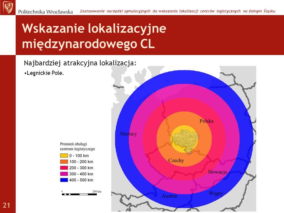 Wskazanie lokalizacyjne międzynarodowego CL Najbardziej atrakcyjna lokalizacja: Legnickie Pole. Zastosowanie narzędzi symulacyjnych do wskazania lokal