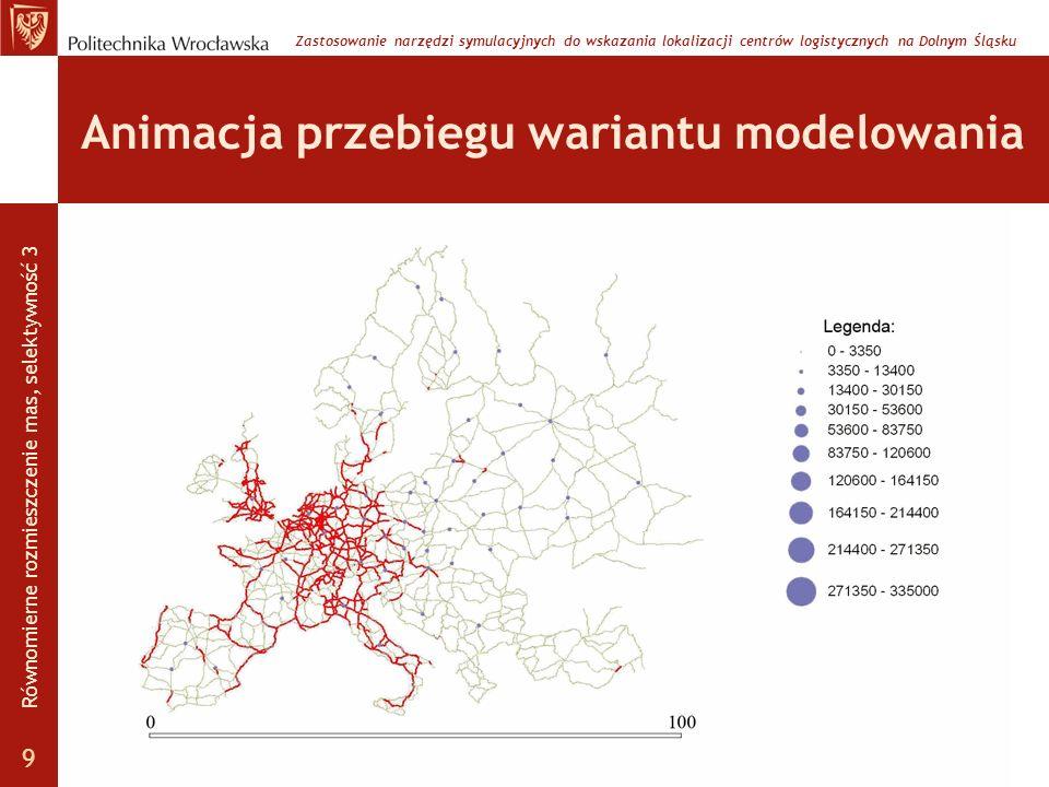 Animacja przebiegu wariantu modelowania Zastosowanie narzędzi symulacyjnych do wskazania lokalizacji centrów logistycznych na Dolnym Śląsku Równomiern