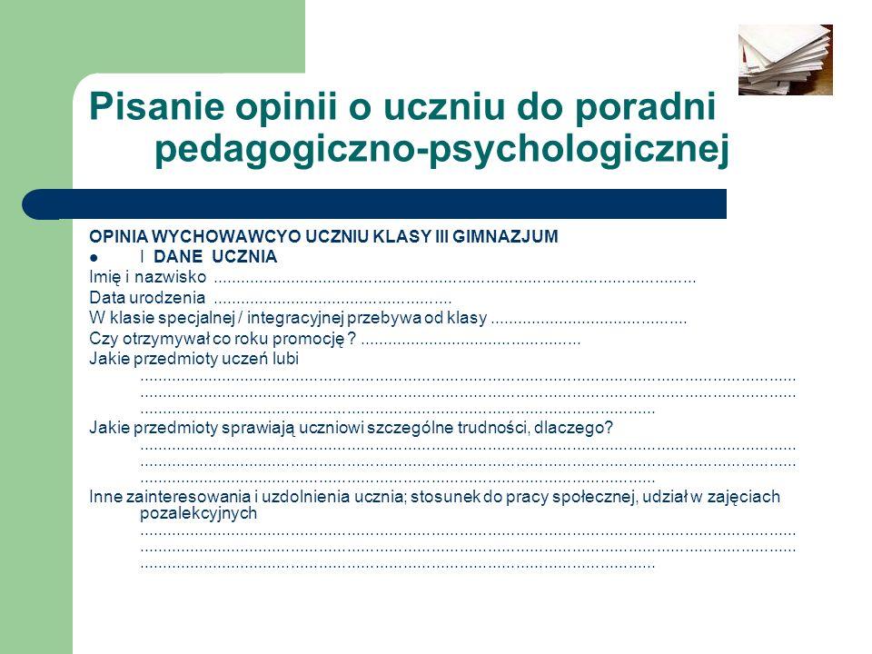 Pisanie opinii o uczniu do poradni pedagogiczno-psychologicznej OPINIA WYCHOWAWCYO UCZNIU KLASY III GIMNAZJUM I DANE UCZNIA Imię i nazwisko...........