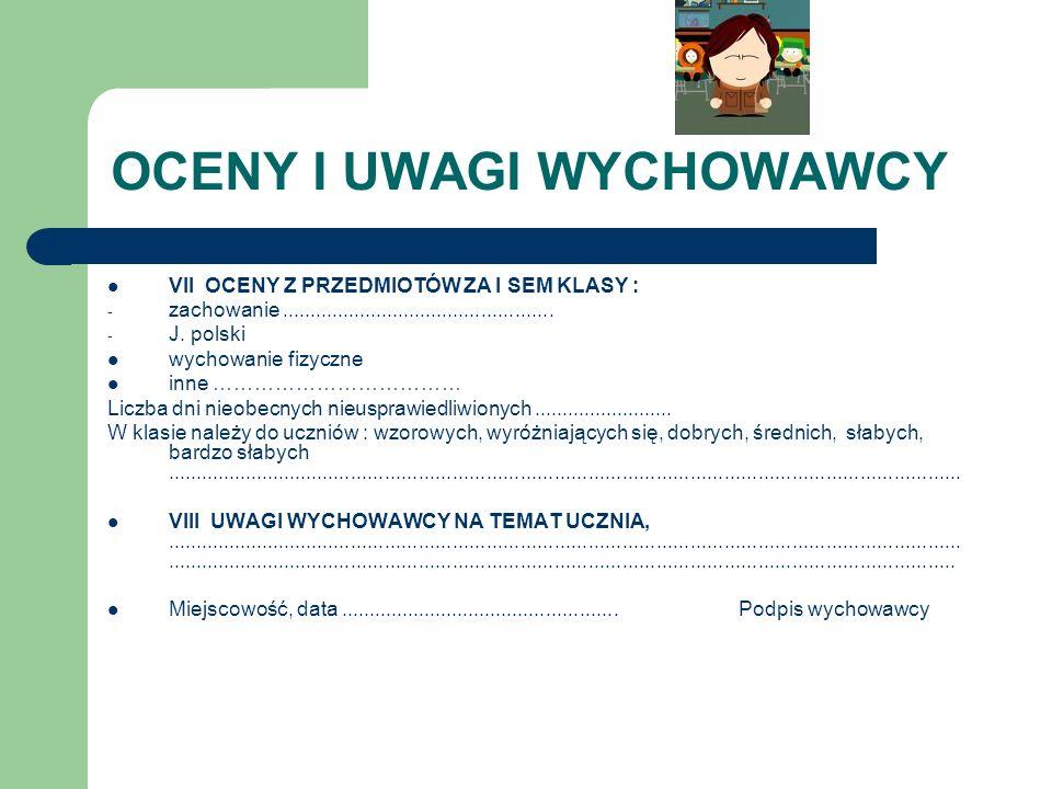 OCENY I UWAGI WYCHOWAWCY VII OCENY Z PRZEDMIOTÓW ZA I SEM KLASY : - zachowanie................................................. - J. polski wychowanie