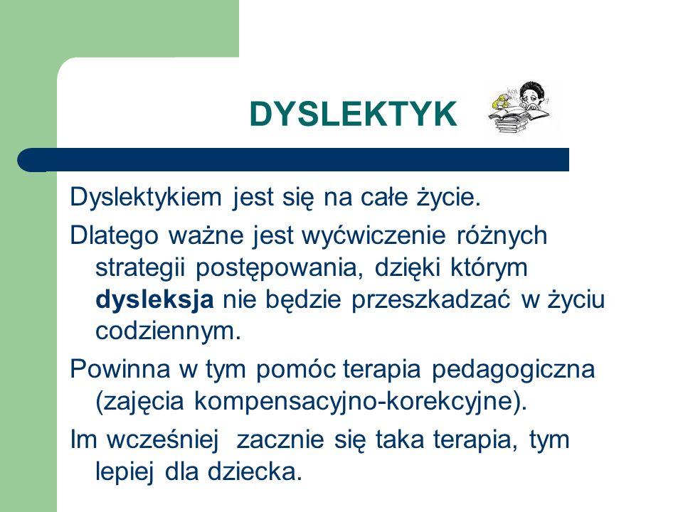 DYSLEKTYK Dyslektykiem jest się na całe życie. Dlatego ważne jest wyćwiczenie różnych strategii postępowania, dzięki którym dysleksja nie będzie przes