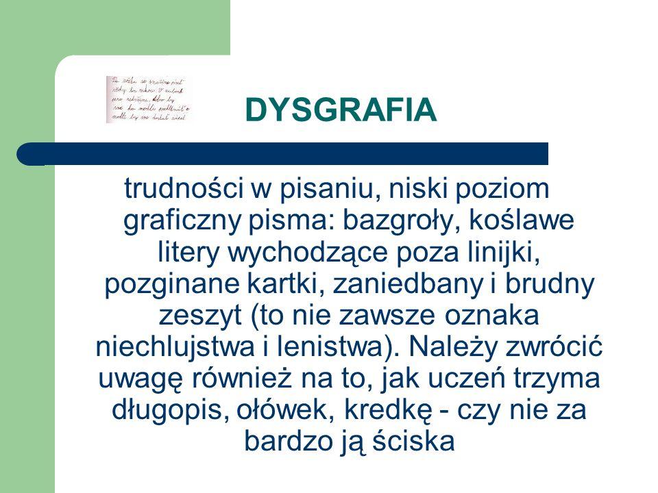 DYSGRAFIA trudności w pisaniu, niski poziom graficzny pisma: bazgroły, koślawe litery wychodzące poza linijki, pozginane kartki, zaniedbany i brudny z