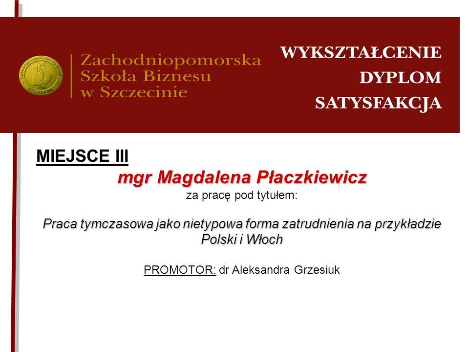 MIEJSCE III mgr Magdalena Płaczkiewicz za pracę pod tytułem: Praca tymczasowa jako nietypowa forma zatrudnienia na przykładzie Polski i Włoch PROMOTOR