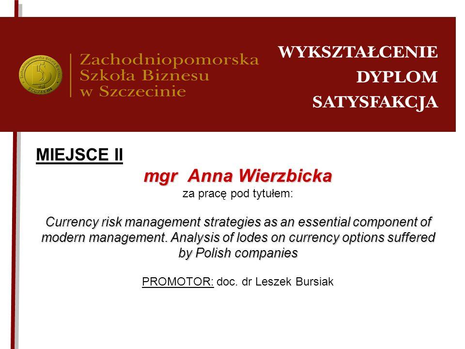 MIEJSCE II mgr Anna Wierzbicka za pracę pod tytułem: Currency risk management strategies as an essential component of modern management. Analysis of l