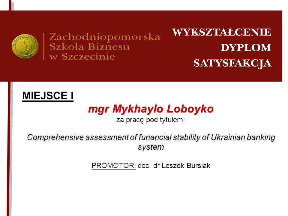 MIEJSCE I mgr Mykhaylo Loboyko za pracę pod tytułem: Comprehensive assessment of funancial stability of Ukrainian banking system PROMOTOR: doc. dr Les