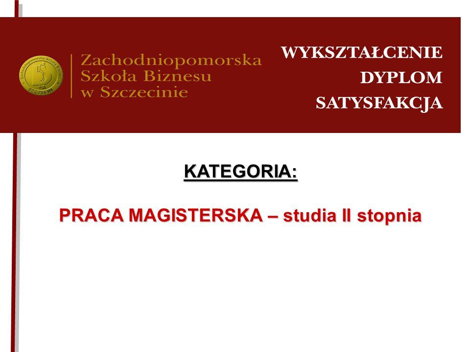 KATEGORIA: PRACA MAGISTERSKA – studia II stopnia