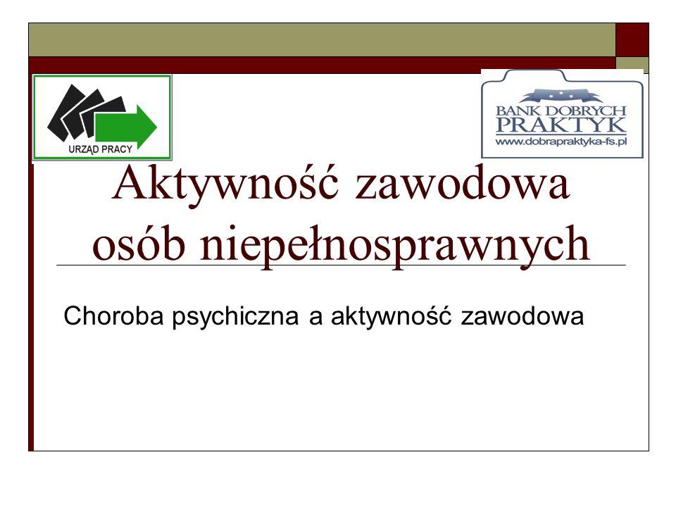 Aktywność zawodowa osób niepełnosprawnych Choroba psychiczna a aktywność zawodowa
