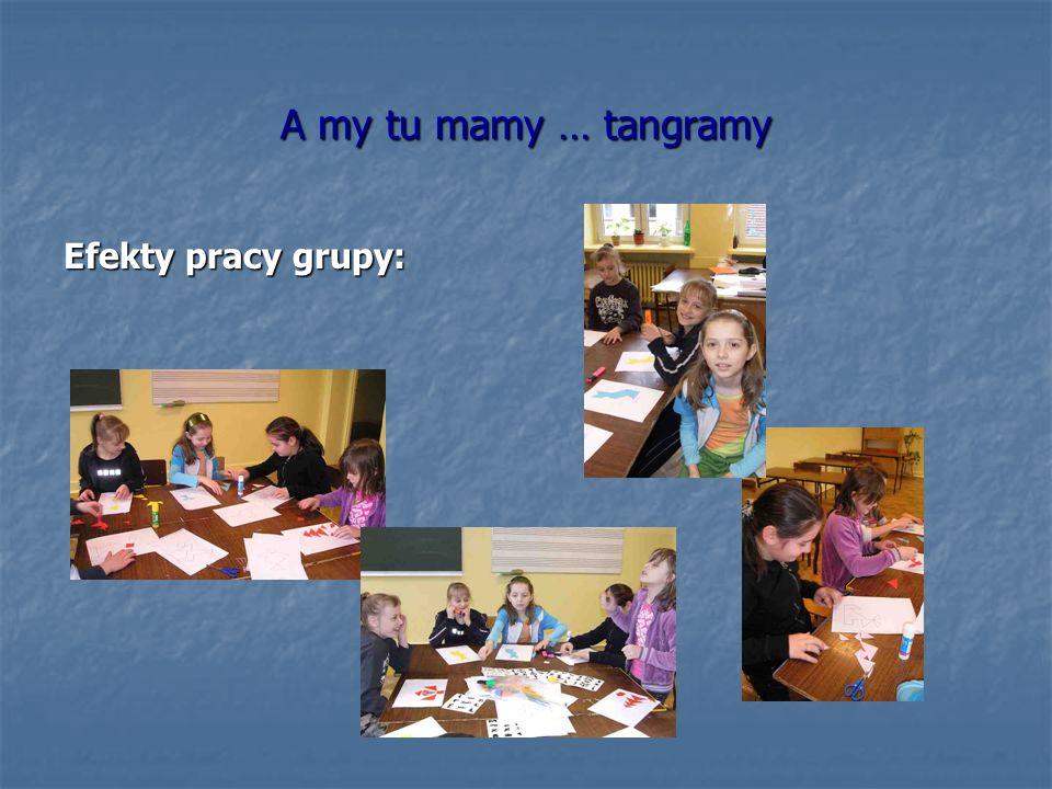 A my tu mamy … tangramy Efekty pracy grupy: