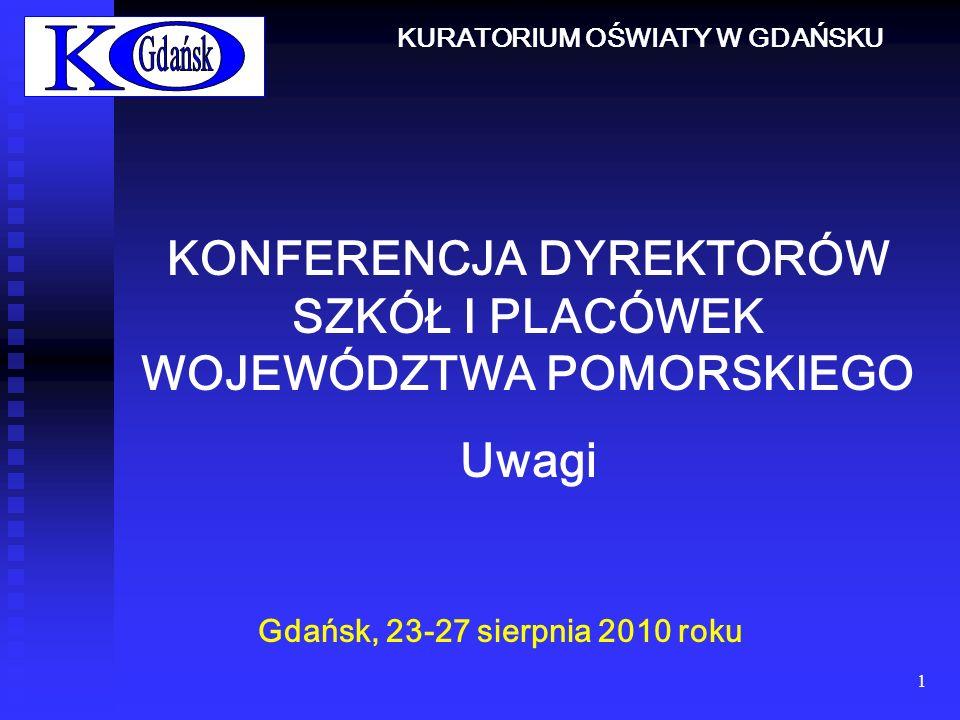 1 KONFERENCJA DYREKTORÓW SZKÓŁ I PLACÓWEK WOJEWÓDZTWA POMORSKIEGO Uwagi Gdańsk, 23-27 sierpnia 2010 roku KURATORIUM OŚWIATY W GDAŃSKU