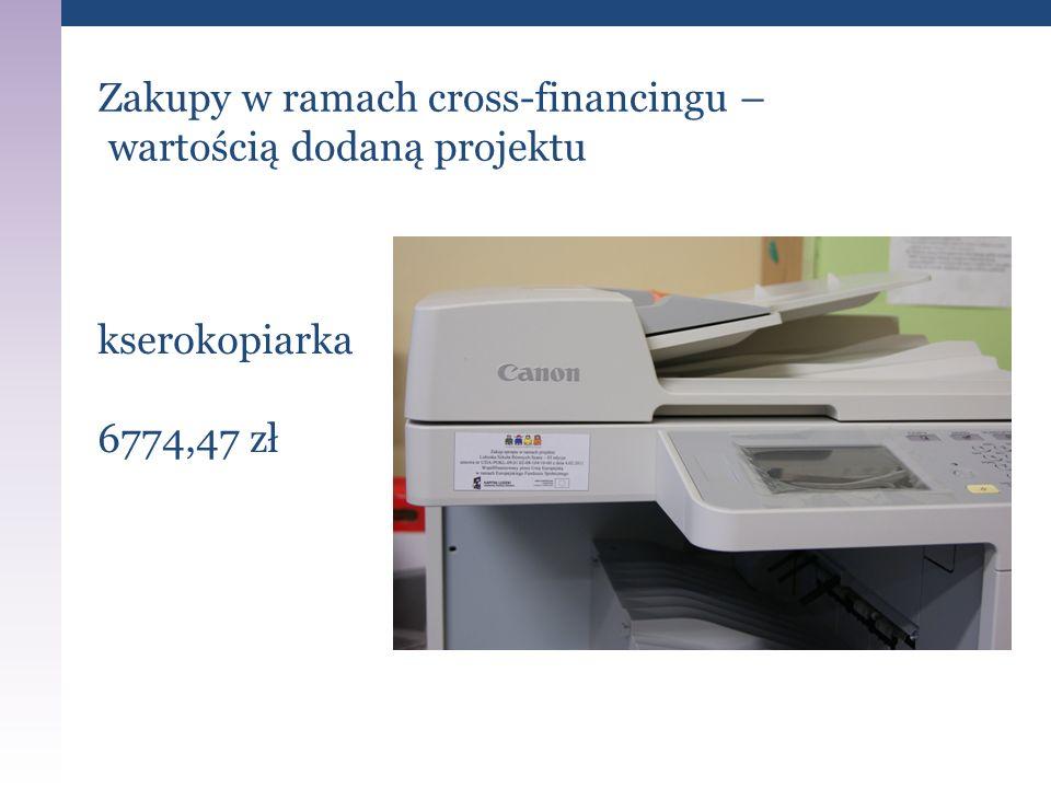 Zakupy w ramach cross-financingu – wartością dodaną projektu kserokopiarka 6774,47 zł