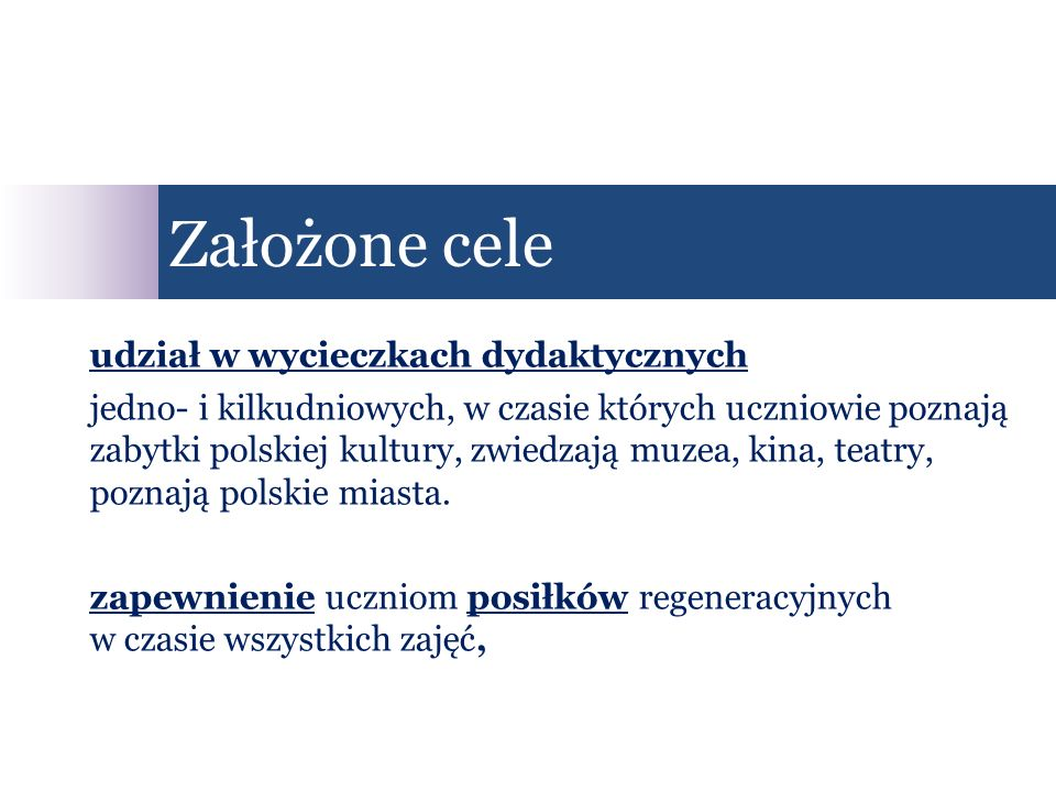 udział w wycieczkach dydaktycznych jedno- i kilkudniowych, w czasie których uczniowie poznają zabytki polskiej kultury, zwiedzają muzea, kina, teatry,