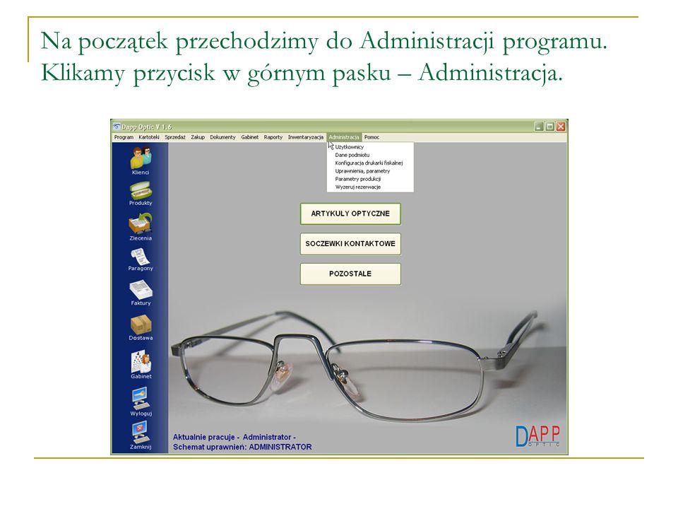 Na początek przechodzimy do Administracji programu. Klikamy przycisk w górnym pasku – Administracja.