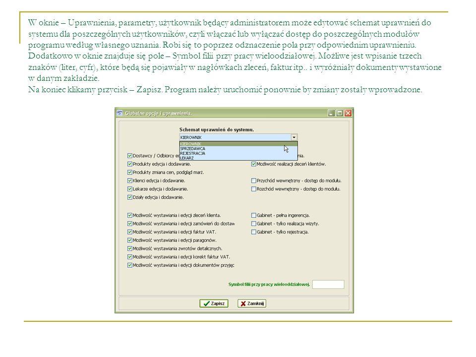 W oknie – Uprawnienia, parametry, użytkownik będący administratorem może edytować schemat uprawnień do systemu dla poszczególnych użytkowników, czyli