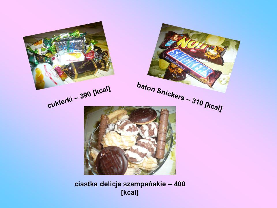 baton Snickers – 310 [kcal] cukierki – 390 [kcal] ciastka delicje szampańskie – 400 [kcal]