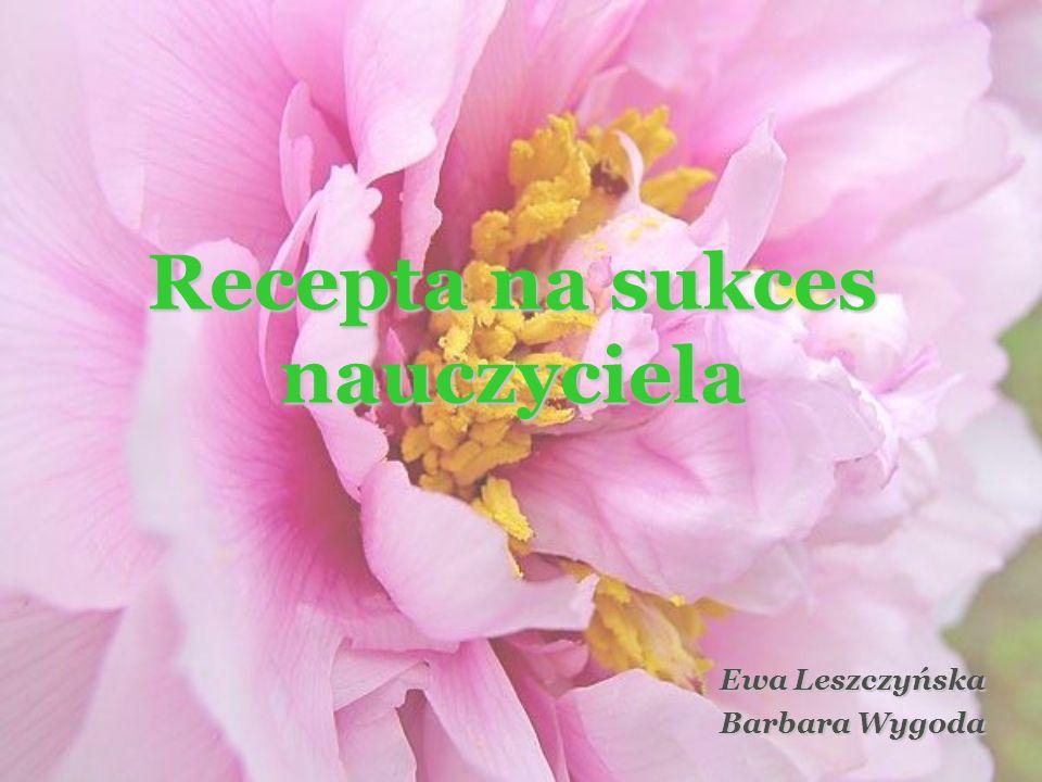 Recepta na sukces nauczyciela Ewa Leszczyńska Barbara Wygoda