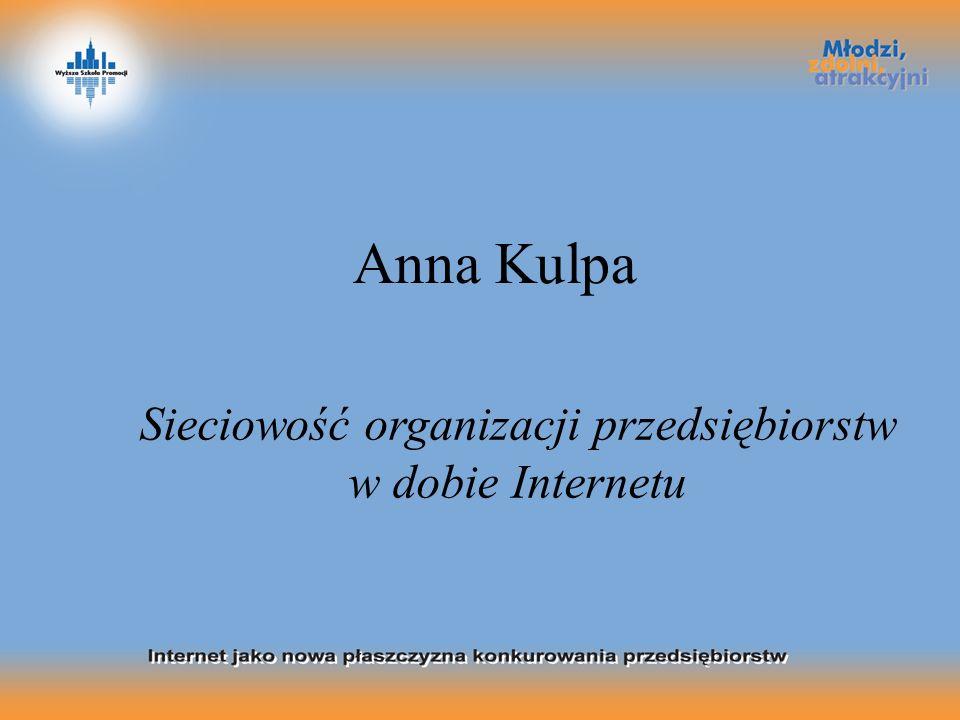Anna Kulpa Sieciowość organizacji przedsiębiorstw w dobie Internetu
