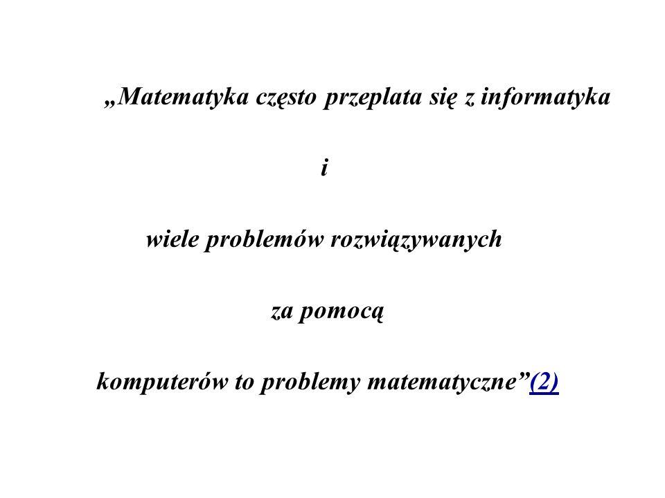 Matematyka często przeplata się z informatyka i wiele problemów rozwiązywanych za pomocą komputerów to problemy matematyczne(2)(2)