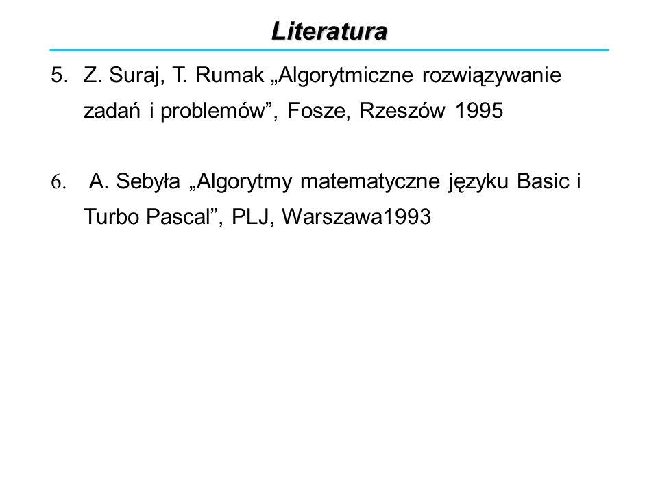 Literatura 5.Z. Suraj, T. Rumak Algorytmiczne rozwiązywanie zadań i problemów, Fosze, Rzeszów 1995 6. A. Sebyła Algorytmy matematyczne języku Basic i