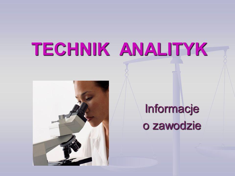 TECHNIK ANALITYK Informacje o zawodzie