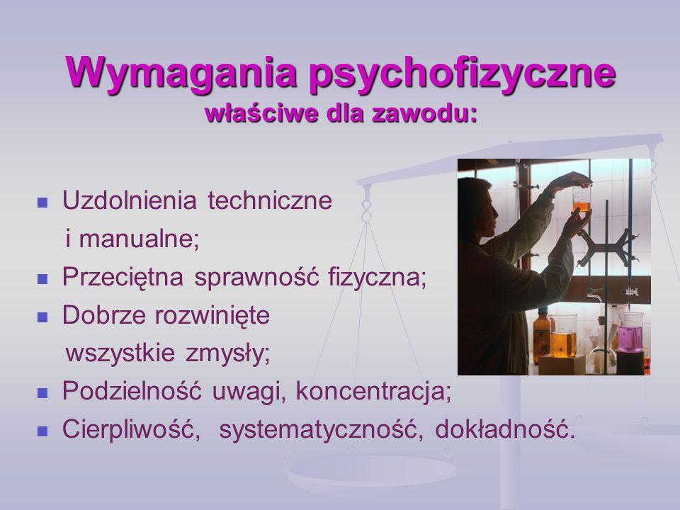 Wymagania psychofizyczne właściwe dla zawodu: Uzdolnienia techniczne i manualne; Przeciętna sprawność fizyczna; Dobrze rozwinięte wszystkie zmysły; Po