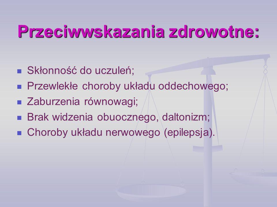 Przeciwwskazania zdrowotne: Skłonność do uczuleń; Przewlekłe choroby układu oddechowego; Zaburzenia równowagi; Brak widzenia obuocznego, daltonizm; Ch