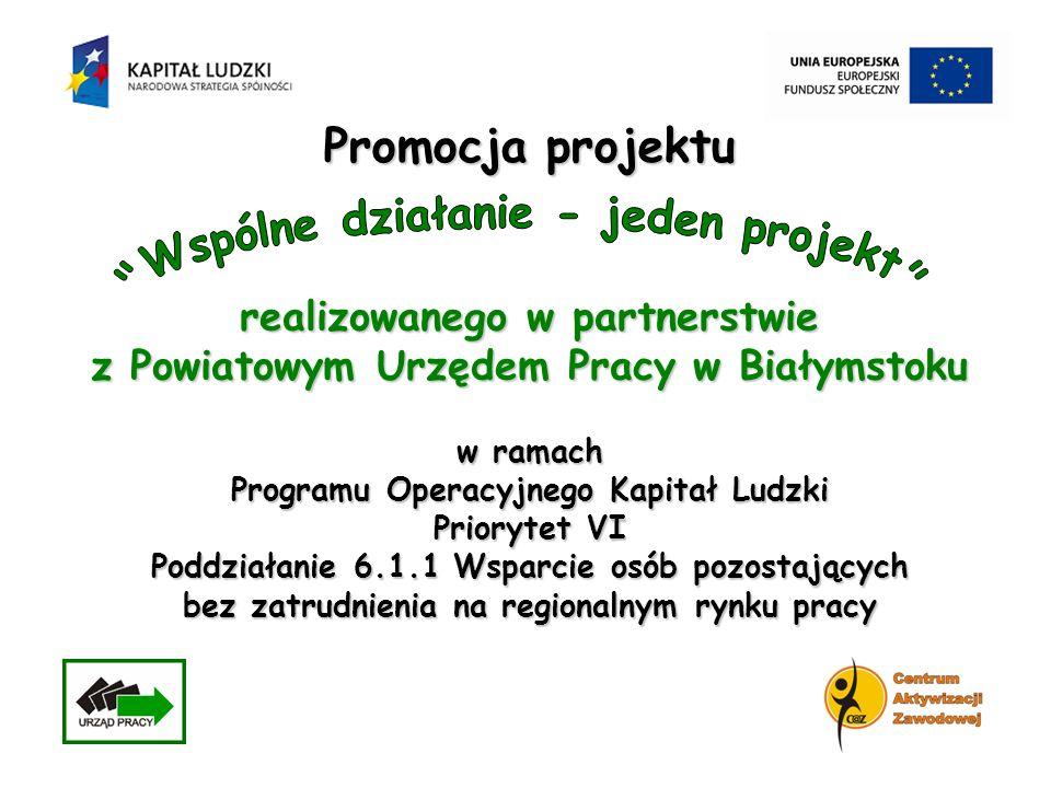 realizowanego w partnerstwie z Powiatowym Urzędem Pracy w Białymstoku w ramach Programu Operacyjnego Kapitał Ludzki Priorytet VI Poddziałanie 6.1.1 Ws