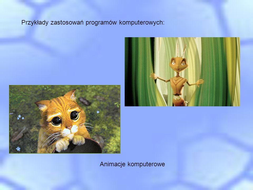 Animacje komputerowe Przykłady zastosowań programów komputerowych: