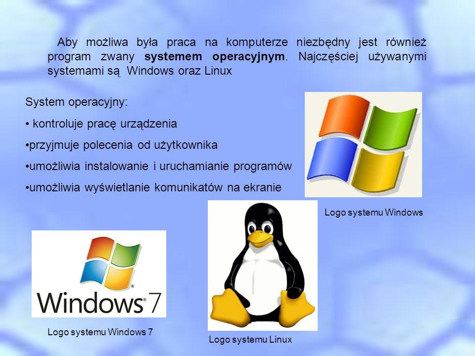 Aby możliwa była praca na komputerze niezbędny jest również program zwany systemem operacyjnym. Najczęściej używanymi systemami są Windows oraz Linux