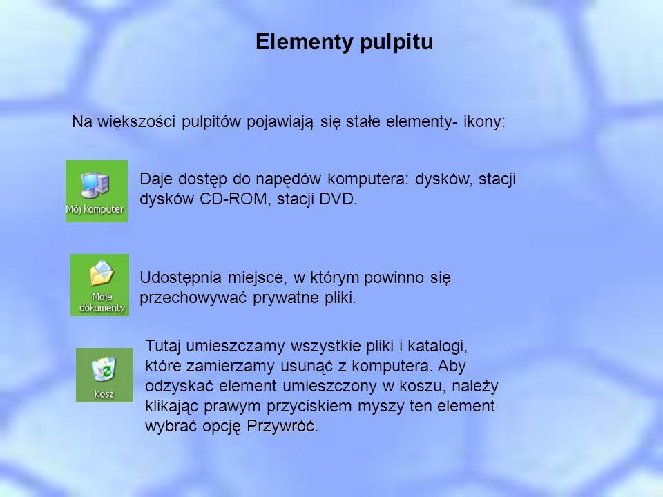 Elementy pulpitu Na większości pulpitów pojawiają się stałe elementy- ikony: Daje dostęp do napędów komputera: dysków, stacji dysków CD-ROM, stacji DV