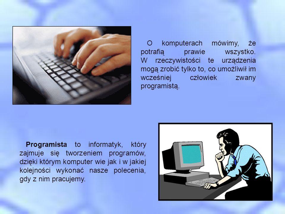 O komputerach mówimy, że potrafią prawie wszystko. W rzeczywistości te urządzenia mogą zrobić tylko to, co umożliwił im wcześniej człowiek zwany progr