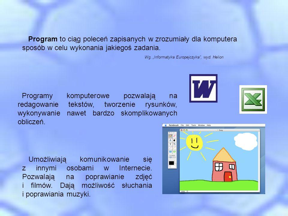Program to ciąg poleceń zapisanych w zrozumiały dla komputera sposób w celu wykonania jakiegoś zadania. Wg. Informatyka Europejczyka, wyd. Helion Prog