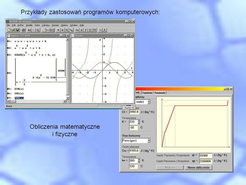 Obliczenia matematyczne i fizyczne Przykłady zastosowań programów komputerowych: