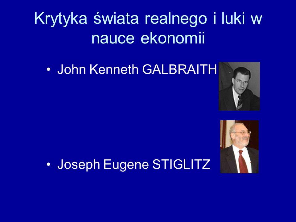 Krytyka świata realnego i luki w nauce ekonomii John Kenneth GALBRAITH Joseph Eugene STIGLITZ