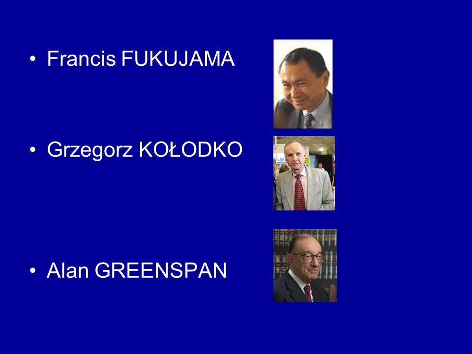 Francis FUKUJAMA Grzegorz KOŁODKO Alan GREENSPAN