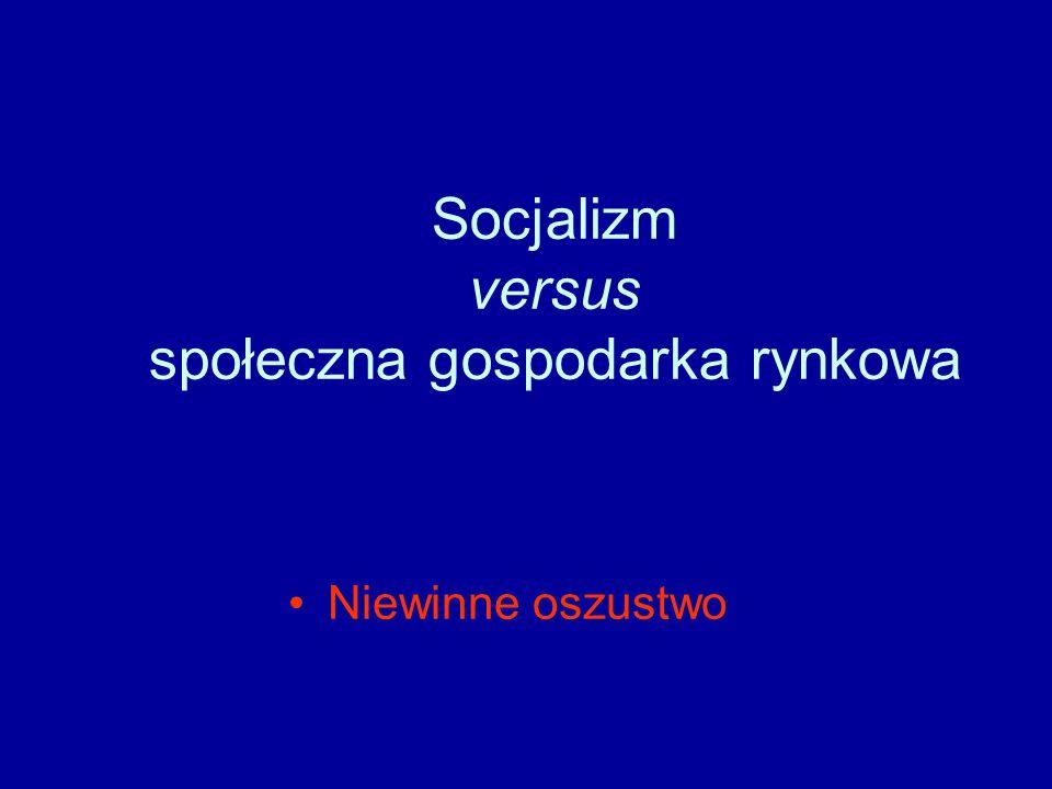 Socjalizm versus społeczna gospodarka rynkowa Niewinne oszustwo