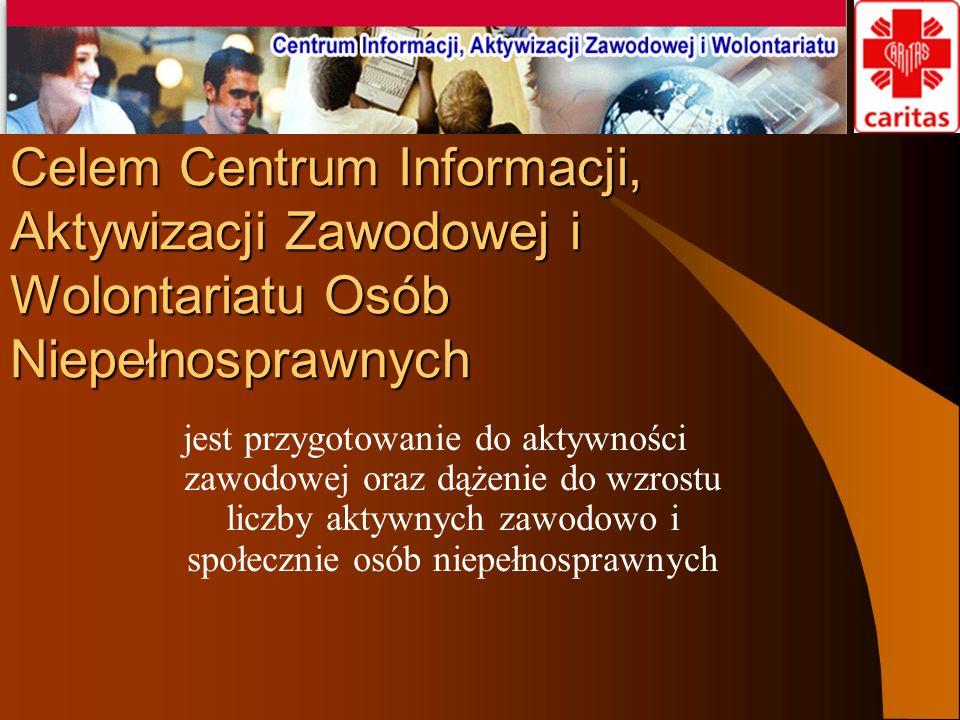Celem Centrum Informacji, Aktywizacji Zawodowej i Wolontariatu Osób Niepełnosprawnych jest przygotowanie do aktywności zawodowej oraz dążenie do wzros