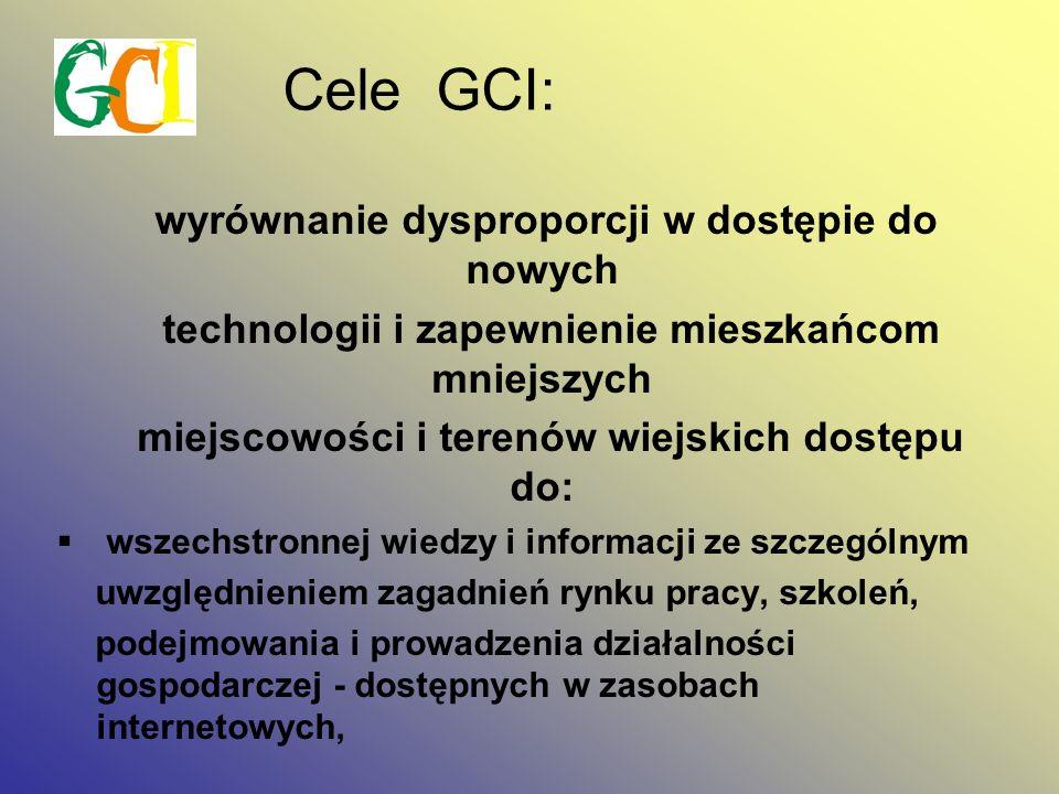 Cele GCI: wyrównanie dysproporcji w dostępie do nowych technologii i zapewnienie mieszkańcom mniejszych miejscowości i terenów wiejskich dostępu do: wszechstronnej wiedzy i informacji ze szczególnym uwzględnieniem zagadnień rynku pracy, szkoleń, podejmowania i prowadzenia działalności gospodarczej - dostępnych w zasobach internetowych, pełnej gamy usług teleinformatycznych.