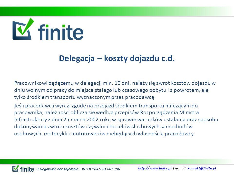 Delegacja – koszty dojazdu c.d. Pracownikowi będącemu w delegacji min. 10 dni, należy się zwrot kosztów dojazdu w dniu wolnym od pracy do miejsca stał