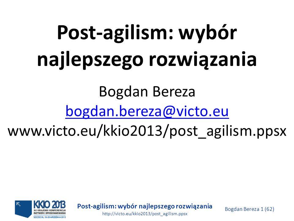 Post-agilism: wybór najlepszego rozwiązania http://victo.eu/kkio2013/post_agilism.ppsx Bogdan Bereza 12 (62) Historia i kontekst podejścia AGILE Mityczny osobo-miesiąc EVO (1970) RAD / DSDM JAD Daily build Cleanroom SW Engineering Lean